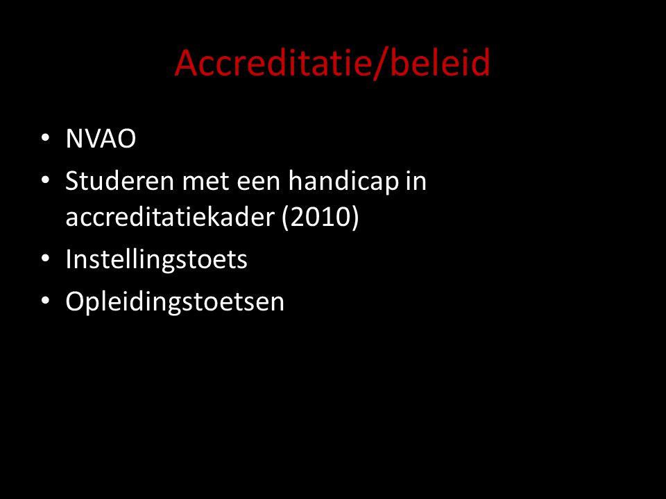 Accreditatie/beleid NVAO Studeren met een handicap in accreditatiekader (2010) Instellingstoets Opleidingstoetsen