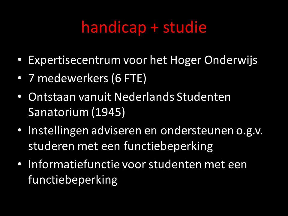 handicap + studie Expertisecentrum voor het Hoger Onderwijs 7 medewerkers (6 FTE) Ontstaan vanuit Nederlands Studenten Sanatorium (1945) Instellingen