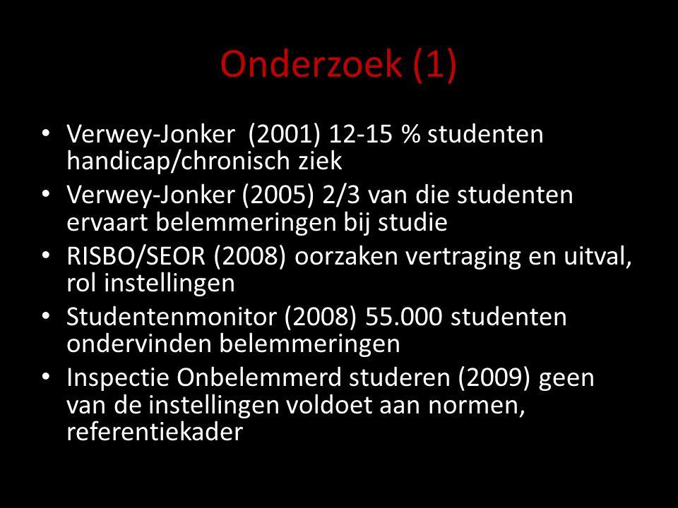 Onderzoek (1) Verwey-Jonker (2001) 12-15 % studenten handicap/chronisch ziek Verwey-Jonker (2005) 2/3 van die studenten ervaart belemmeringen bij stud