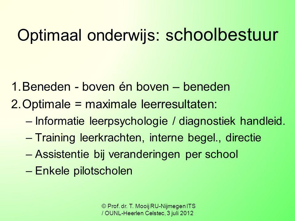 Optimaal onderwijs: s choolbestuur 1.Beneden - boven én boven – beneden 2.Optimale = maximale leerresultaten: –Informatie leerpsychologie / diagnostie