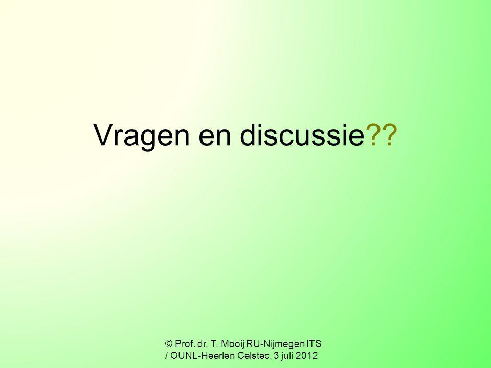 Vragen en discussie?? © Prof. dr. T. Mooij RU-Nijmegen ITS / OUNL-Heerlen Celstec, 3 juli 2012