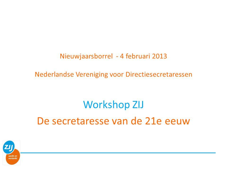 Nieuwjaarsborrel - 4 februari 2013 Nederlandse Vereniging voor Directiesecretaressen Workshop ZIJ De secretaresse van de 21e eeuw