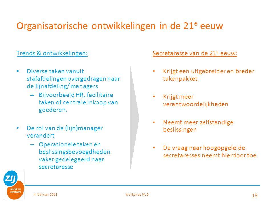 Organisatorische ontwikkelingen in de 21 e eeuw Trends & ontwikkelingen: Diverse taken vanuit stafafdelingen overgedragen naar de lijnafdeling/ manage