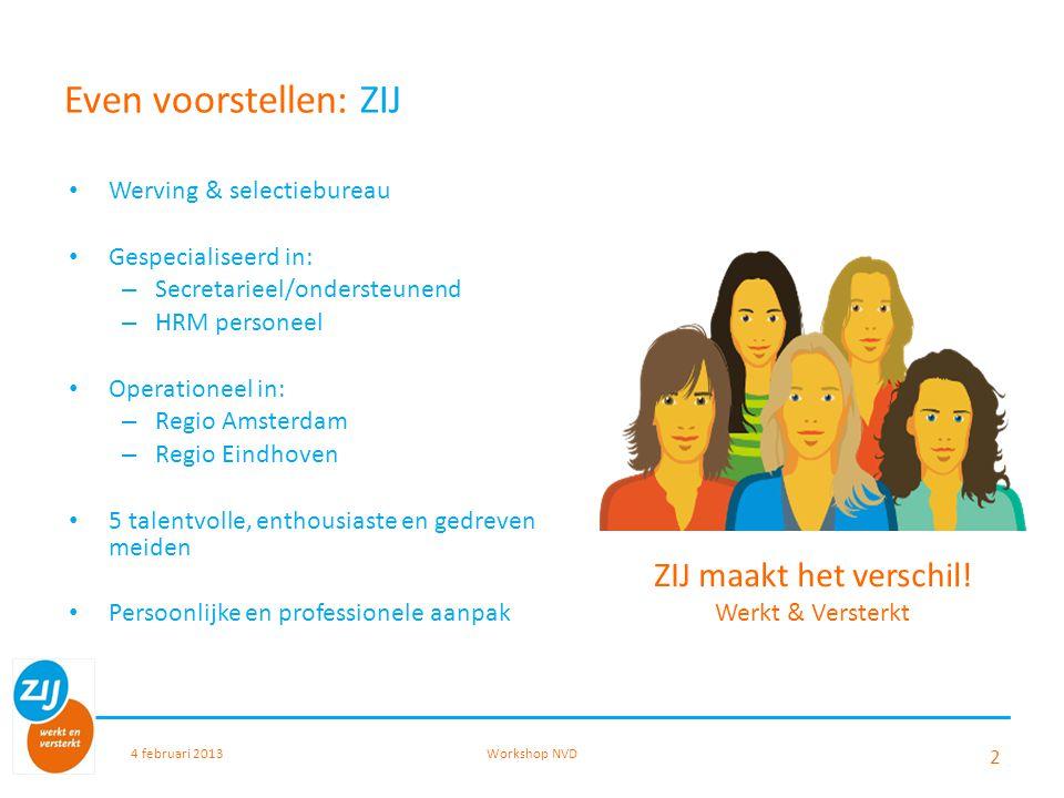 Even voorstellen: Nathalie Haans Werkt met ZIJ sinds begin 2008 (als klant) Werkt bij ZIJ sinds juli 2010 als Consultant Ervaring: – Office manger (Hairstore) – Afdelingsecretaresse (KPMG) – Opleidingscoördinator (KPMG) – Jr.