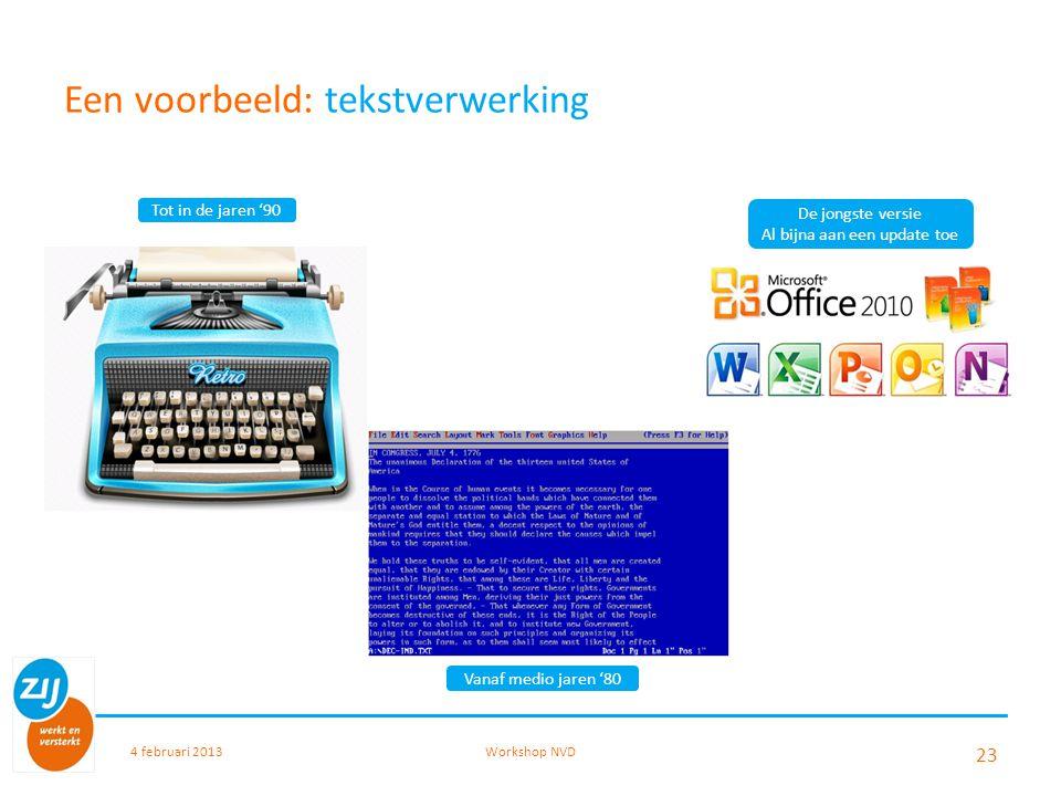 Een voorbeeld: tekstverwerking 4 februari 2013Workshop NVD 23 Tot in de jaren '90 Vanaf medio jaren '80 De jongste versie Al bijna aan een update toe