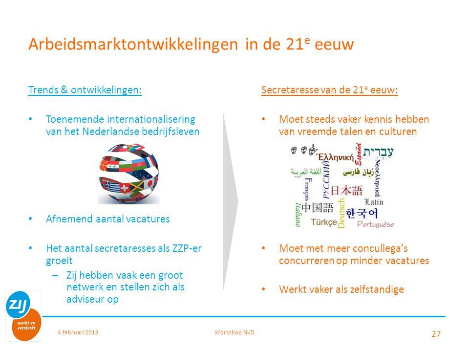 Arbeidsmarktontwikkelingen in de 21 e eeuw Trends & ontwikkelingen: Toenemende internationalisering van het Nederlandse bedrijfsleven Afnemend aantal