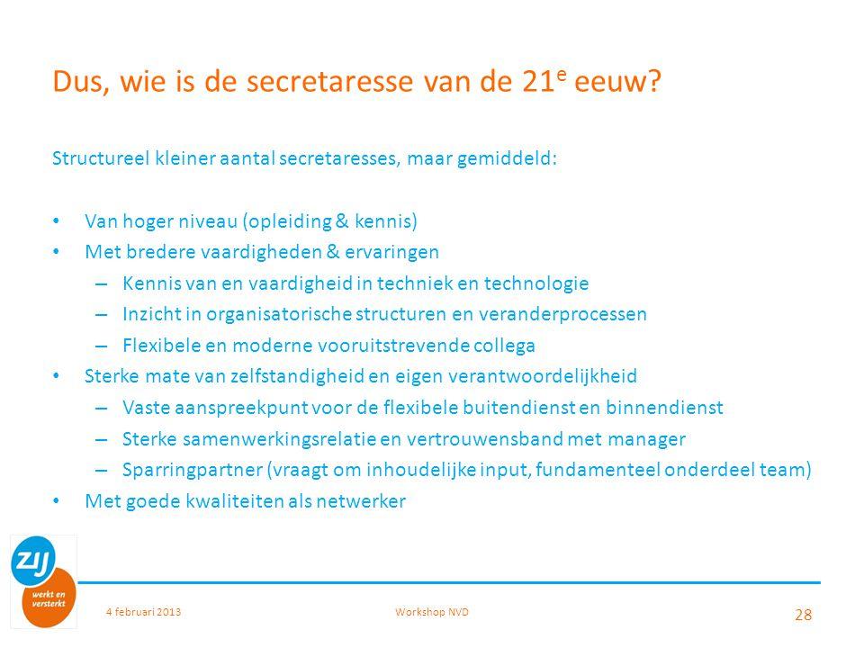 Dus, wie is de secretaresse van de 21 e eeuw? Structureel kleiner aantal secretaresses, maar gemiddeld: Van hoger niveau (opleiding & kennis) Met bred