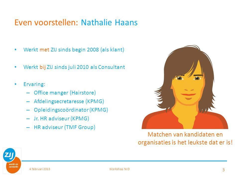 Even voorstellen: Nathalie Haans Werkt met ZIJ sinds begin 2008 (als klant) Werkt bij ZIJ sinds juli 2010 als Consultant Ervaring: – Office manger (Ha