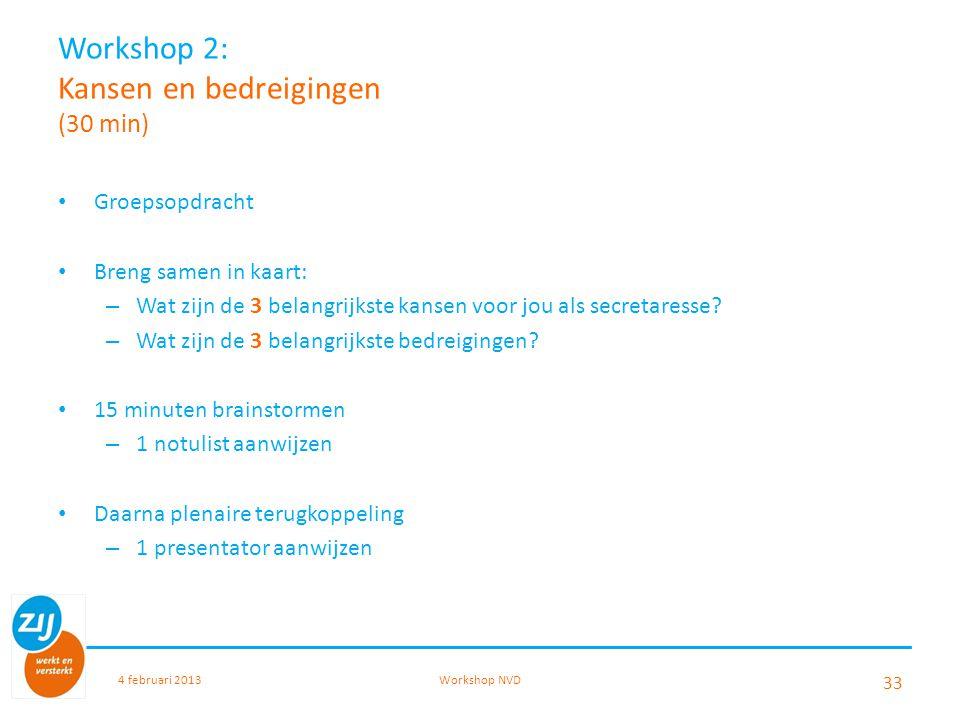 Workshop 2: Kansen en bedreigingen (30 min) Groepsopdracht Breng samen in kaart: – Wat zijn de 3 belangrijkste kansen voor jou als secretaresse? – Wat
