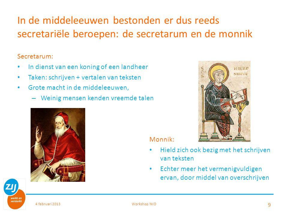 In de middeleeuwen bestonden er dus reeds secretariële beroepen: de secretarum en de monnik Secretarum: In dienst van een koning of een landheer Taken
