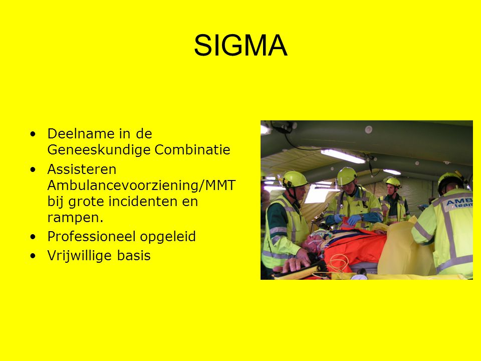 SIGMA Deelname in de Geneeskundige Combinatie Assisteren Ambulancevoorziening/MMT bij grote incidenten en rampen. Professioneel opgeleid Vrijwillige b