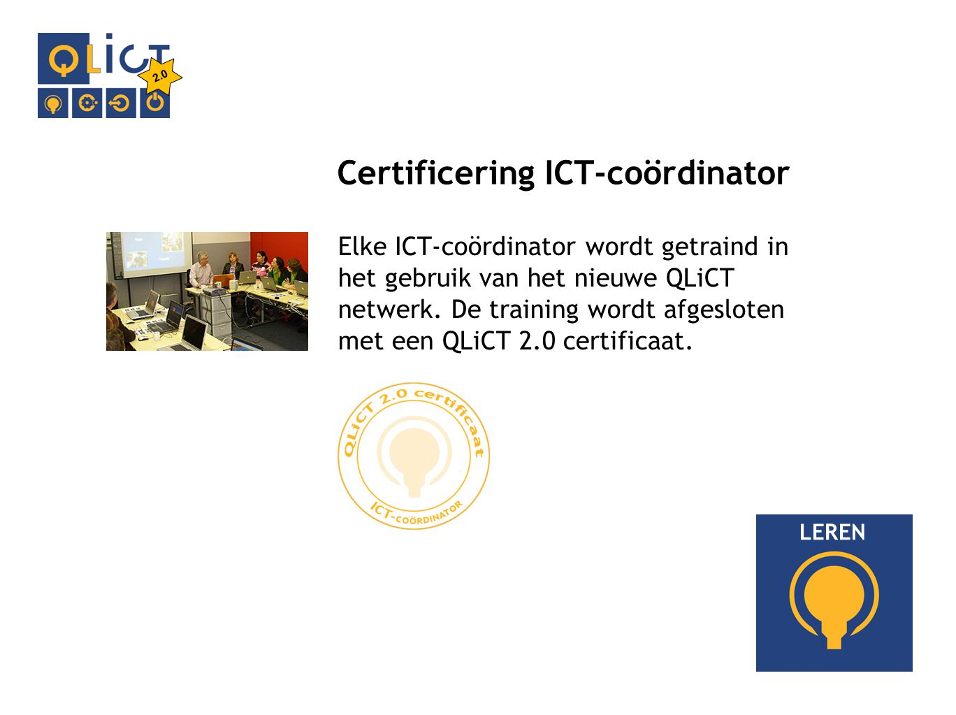 TECHNIEK LEREN Elke ICT-coördinator wordt getraind in het gebruik van het nieuwe QLiCT netwerk.
