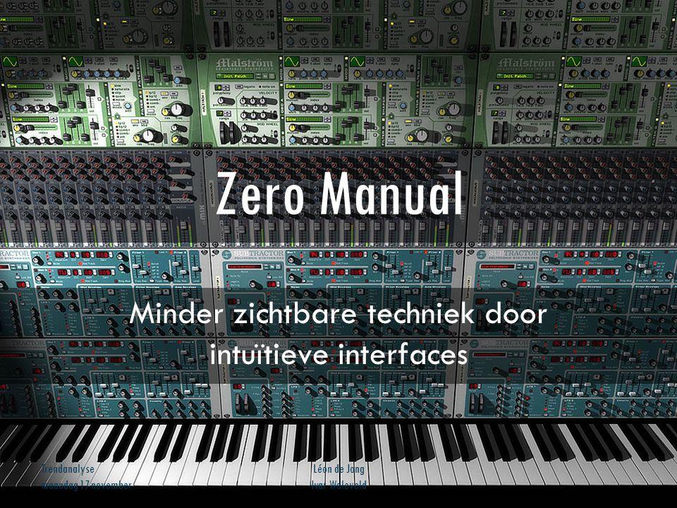 Trendanalyse maandag 17 november Léon de Jong Ivar Waleveld Zero Manual Minder zichtbare techniek door intuïtieve interfaces