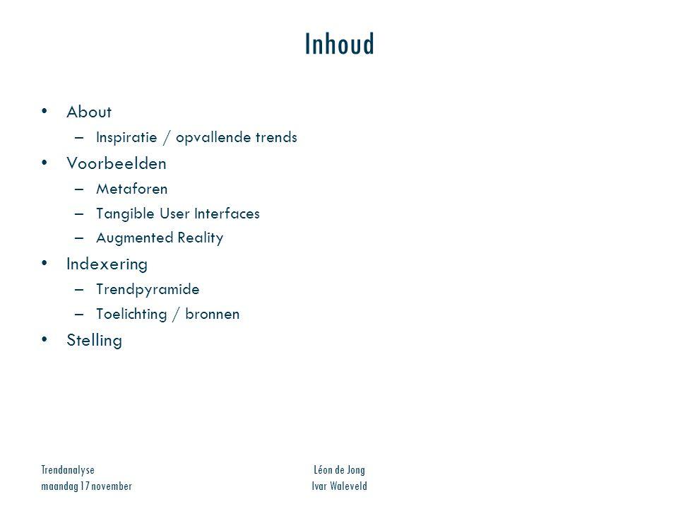 Trendanalyse maandag 17 november Léon de Jong Ivar Waleveld Inhoud About –Inspiratie / opvallende trends Voorbeelden –Metaforen –Tangible User Interfa