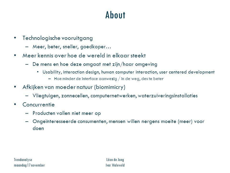 Trendanalyse maandag 17 november Léon de Jong Ivar Waleveld About Technologische vooruitgang –Meer, beter, sneller, goedkoper… Meer kennis over hoe de