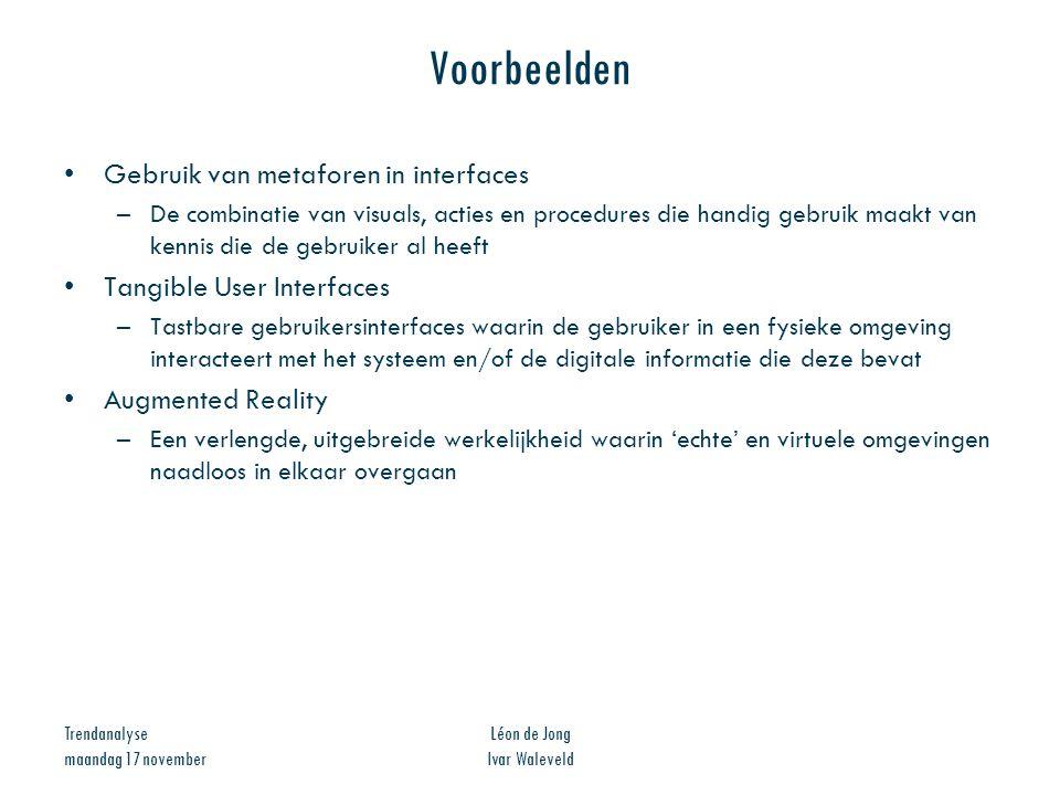 Trendanalyse maandag 17 november Léon de Jong Ivar Waleveld Voorbeelden Gebruik van metaforen in interfaces –De combinatie van visuals, acties en proc