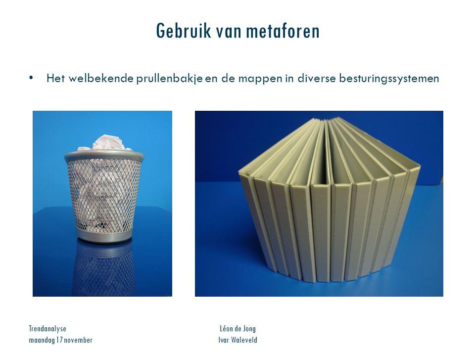 Trendanalyse maandag 17 november Léon de Jong Ivar Waleveld Gebruik van metaforen Het welbekende prullenbakje en de mappen in diverse besturingssystem