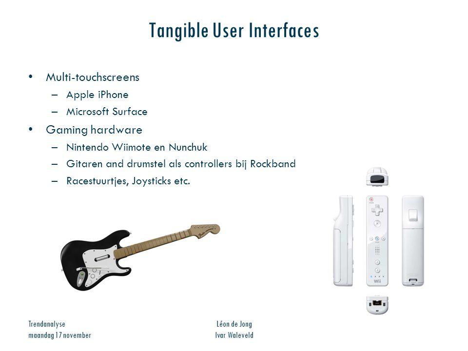 Trendanalyse maandag 17 november Léon de Jong Ivar Waleveld Tangible User Interfaces Multi-touchscreens –Apple iPhone –Microsoft Surface Gaming hardwa