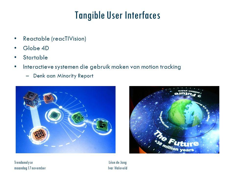 Trendanalyse maandag 17 november Léon de Jong Ivar Waleveld Tangible User Interfaces Reactable (reacTIVision) Globe 4D Startable Interactieve systemen
