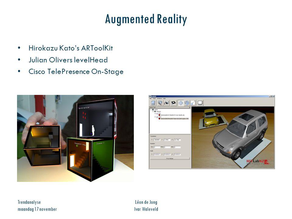 Trendanalyse maandag 17 november Léon de Jong Ivar Waleveld Augmented Reality Hirokazu Kato's ARToolKit Julian Olivers levelHead Cisco TelePresence On