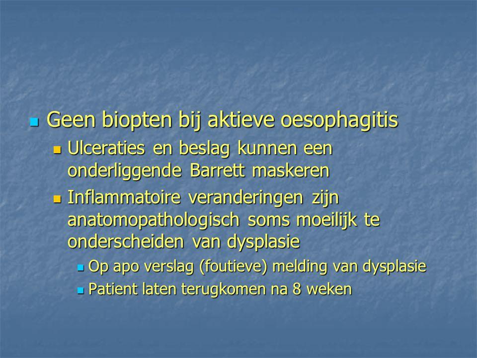 Geen biopten bij aktieve oesophagitis Geen biopten bij aktieve oesophagitis Ulceraties en beslag kunnen een onderliggende Barrett maskeren Ulceraties