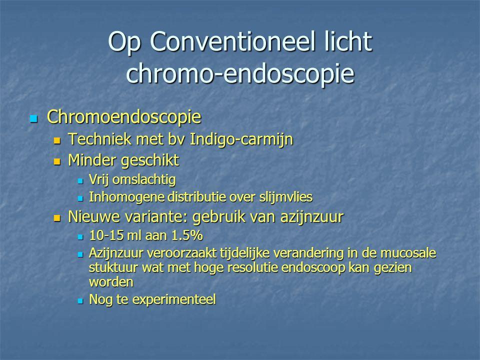 Op Conventioneel licht chromo-endoscopie Chromoendoscopie Chromoendoscopie Techniek met bv Indigo-carmijn Techniek met bv Indigo-carmijn Minder geschi