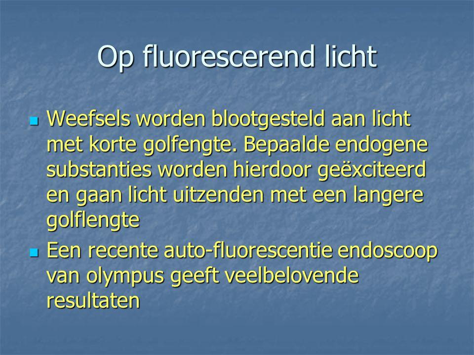 Op fluorescerend licht Weefsels worden blootgesteld aan licht met korte golfengte. Bepaalde endogene substanties worden hierdoor geëxciteerd en gaan l