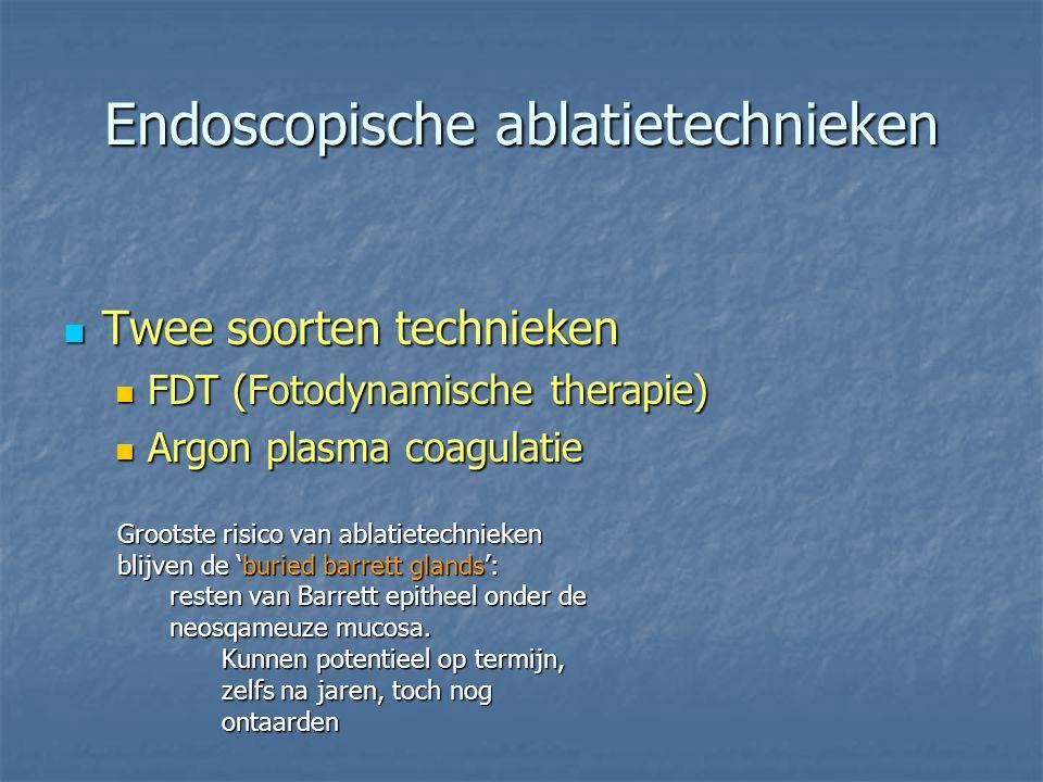 Endoscopische ablatietechnieken Twee soorten technieken Twee soorten technieken FDT (Fotodynamische therapie) FDT (Fotodynamische therapie) Argon plas
