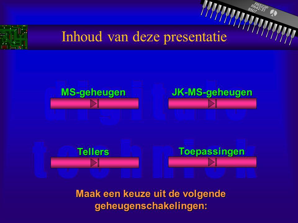 Inhoud van deze presentatie Maak een keuze uit de volgende geheugenschakelingen: R6522P 8507 R642-31 MS-geheugenJK-MS-geheugen Tellers Toepassingen
