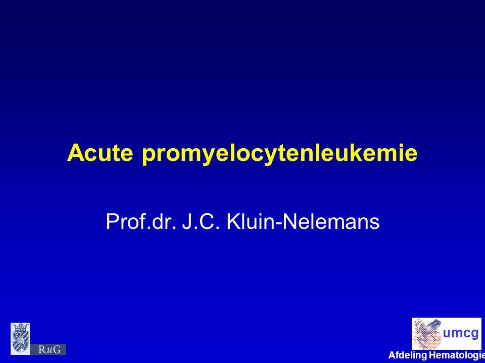 Afdeling Hematologie umcg Acute promyelocytenleukemie Prof.dr. J.C. Kluin-Nelemans