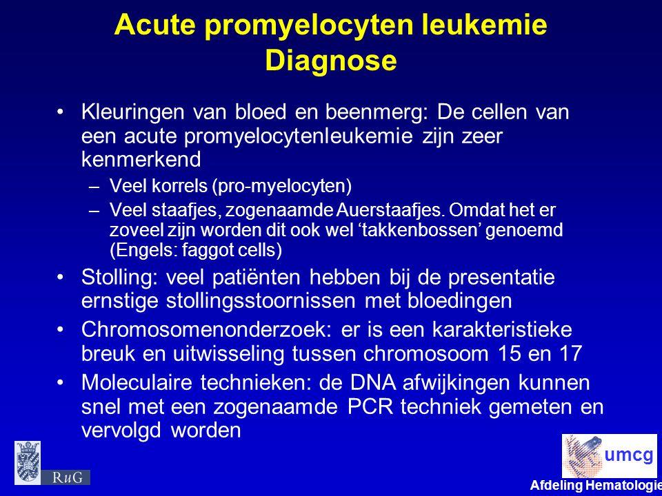 Afdeling Hematologie umcg Acute promyelocyten leukemie Diagnose Kleuringen van bloed en beenmerg: De cellen van een acute promyelocytenleukemie zijn z