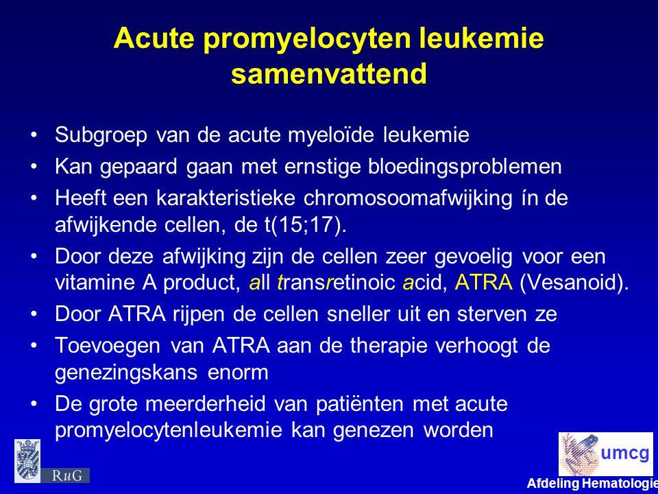Afdeling Hematologie umcg Acute promyelocyten leukemie samenvattend Subgroep van de acute myeloïde leukemie Kan gepaard gaan met ernstige bloedingspro