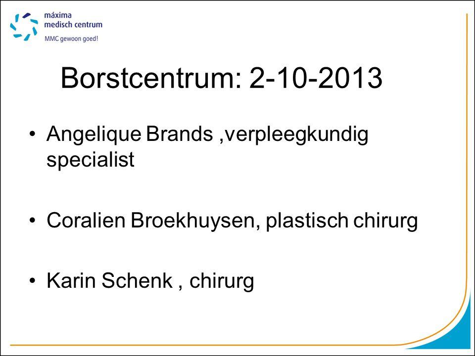 Borstcentrum: 2-10-2013 Angelique Brands,verpleegkundig specialist Coralien Broekhuysen, plastisch chirurg Karin Schenk, chirurg