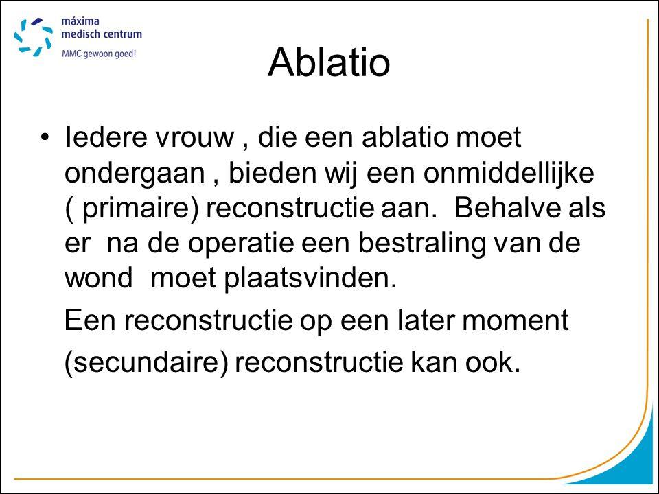 Ablatio Iedere vrouw, die een ablatio moet ondergaan, bieden wij een onmiddellijke ( primaire) reconstructie aan.