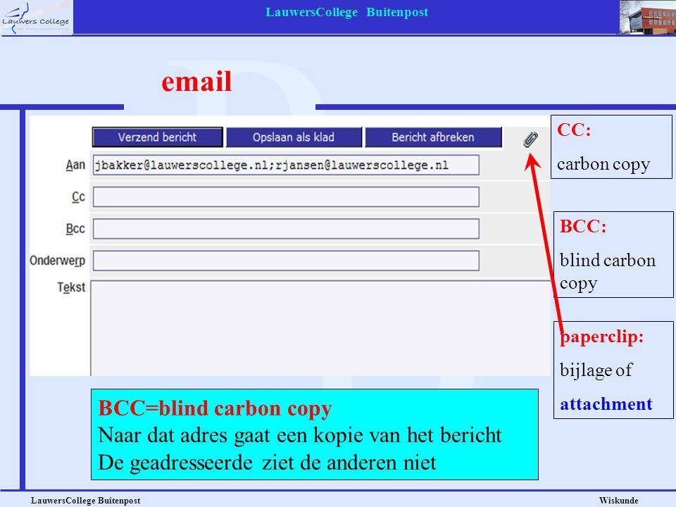 LauwersCollege Buitenpost LauwersCollege Buitenpost Wiskunde email CC=carbon copy Naar dat adres gaat een kopie van het bericht CC: carbon copy BCC: b