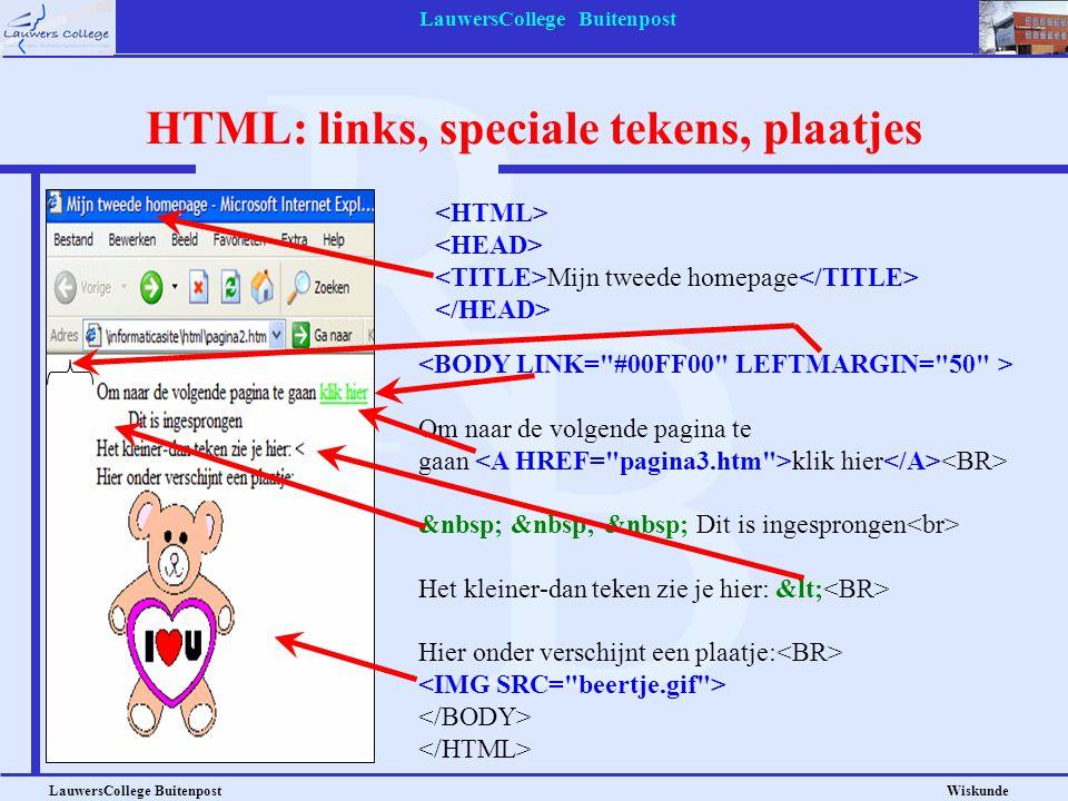 LauwersCollege Buitenpost LauwersCollege Buitenpost Wiskunde HTML: links, speciale tekens, plaatjes Om naar de volgende pagina te gaan klik hier Dit i