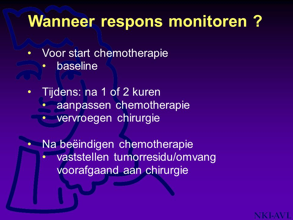 Voor start chemotherapie baseline Tijdens: na 1 of 2 kuren aanpassen chemotherapie vervroegen chirurgie Na beëindigen chemotherapie vaststellen tumorr