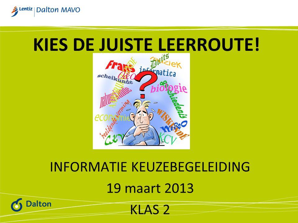 KIES DE JUISTE LEERROUTE! INFORMATIE KEUZEBEGELEIDING 19 maart 2013 KLAS 2