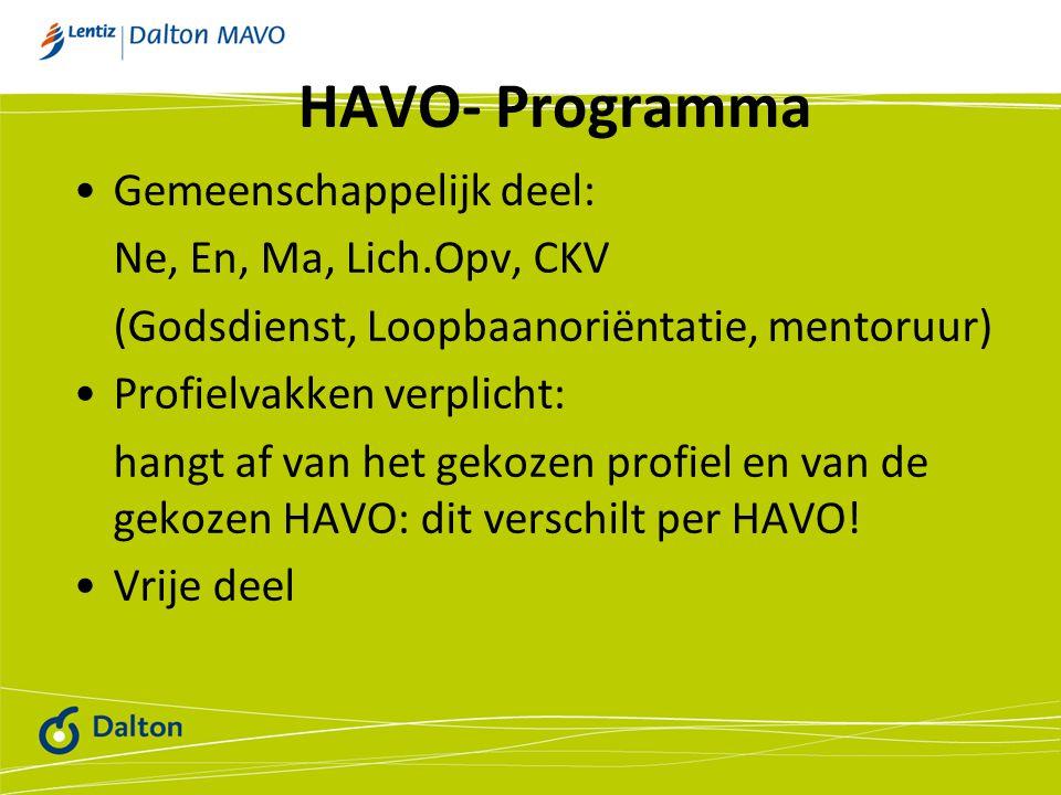 HAVO- Programma Gemeenschappelijk deel: Ne, En, Ma, Lich.Opv, CKV (Godsdienst, Loopbaanoriëntatie, mentoruur) Profielvakken verplicht: hangt af van het gekozen profiel en van de gekozen HAVO: dit verschilt per HAVO.