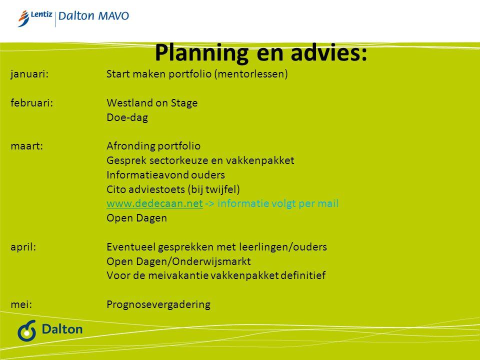 Planning en advies: januari:Start maken portfolio (mentorlessen) februari:Westland on Stage Doe-dag maart:Afronding portfolio Gesprek sectorkeuze en v