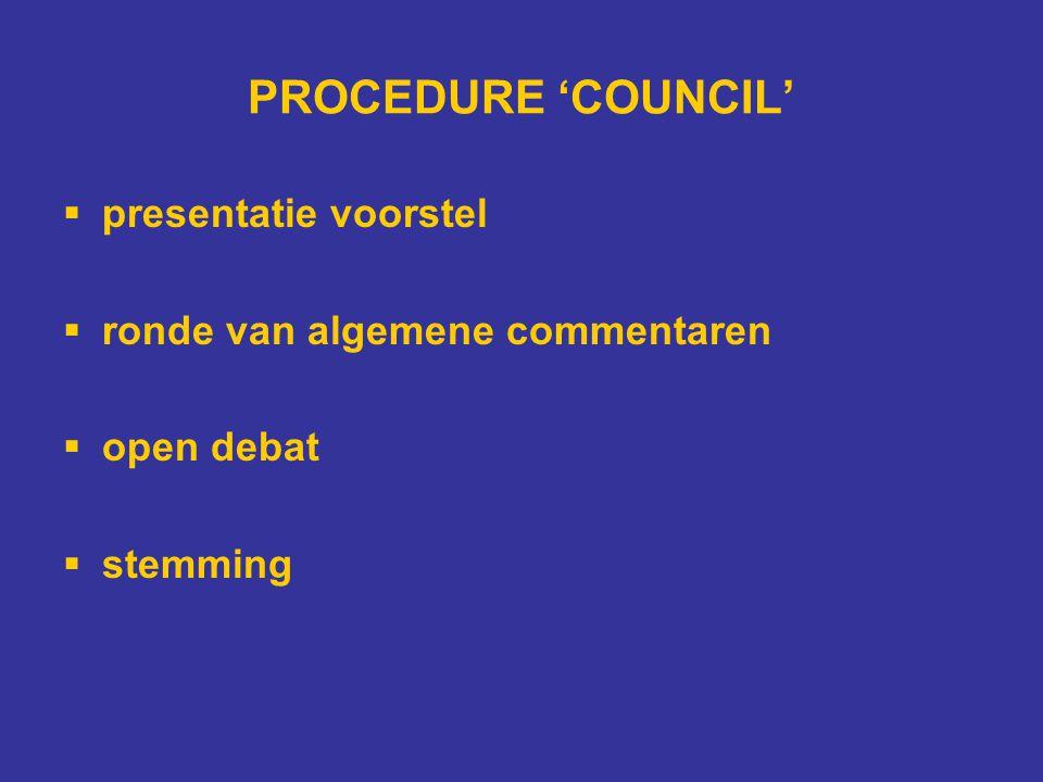 PROCEDURE 'COUNCIL'  presentatie voorstel  ronde van algemene commentaren  open debat  stemming