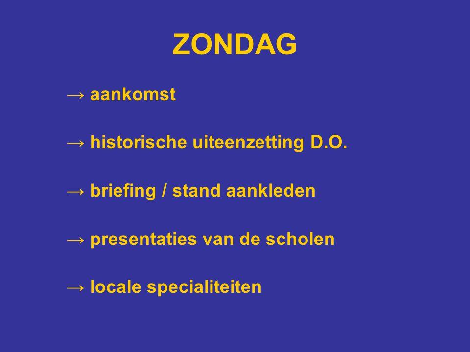 ZONDAG → aankomst → historische uiteenzetting D.O. → briefing / stand aankleden → presentaties van de scholen → locale specialiteiten