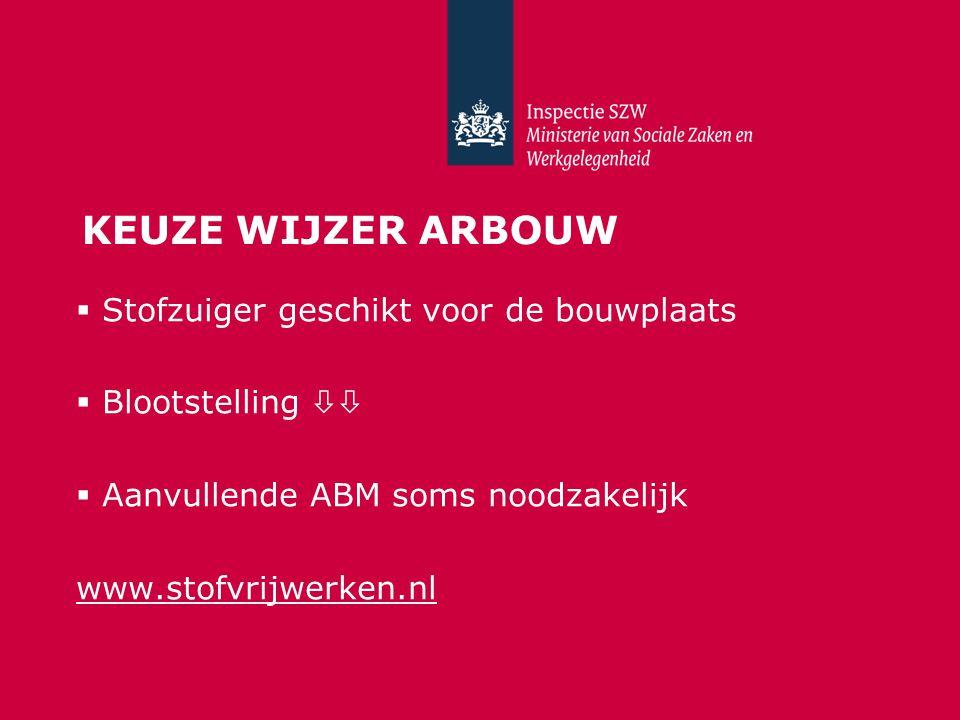 KEUZE WIJZER ARBOUW  Stofzuiger geschikt voor de bouwplaats  Blootstelling   Aanvullende ABM soms noodzakelijk www.stofvrijwerken.nl
