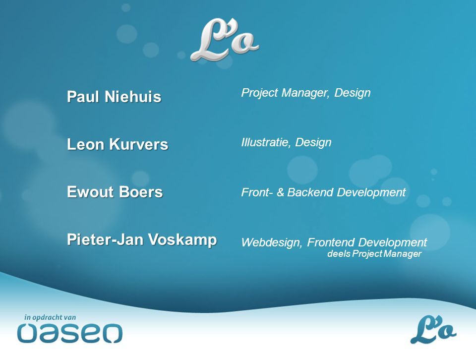 Paul Niehuis Leon Kurvers Ewout Boers Pieter-Jan Voskamp Project Manager, Design Illustratie, Design Front- & Backend Development Webdesign, Frontend