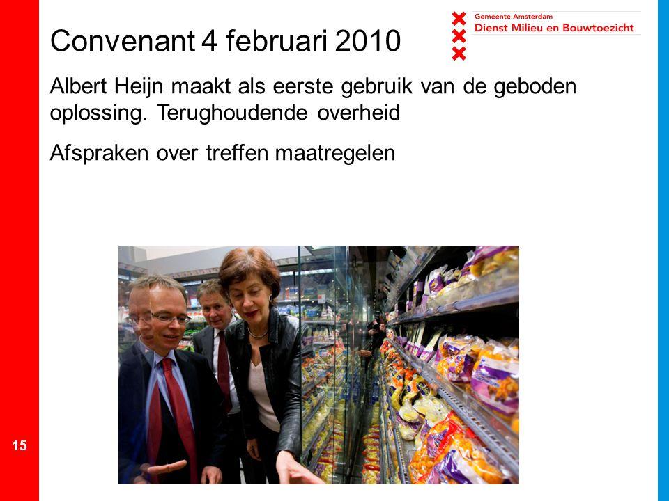 15 Convenant 4 februari 2010 Albert Heijn maakt als eerste gebruik van de geboden oplossing.