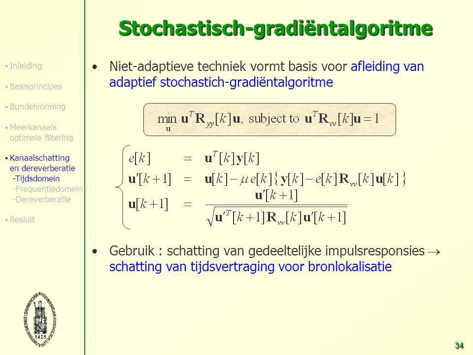 33 Signaalmodel voor N=2 en geen achtergrondruis Deelruimte-gebaseerde techniek: impulsresponsies kunnen berekend uit nulruimte van spraakcorrelatiematrix  (Veralgemeende) eigenvector behorend bij kleinste (veralgemeende) eigenwaarde  Problemen van techniek in tijdsdomein: – gevoeligheid aan onderschatting van kanaallengte – lage-rangmodel in combinatie met achtergrondruis Technieken in tijdsdomein S(z)S(z) H0(z)H0(z) H1(z)H1(z) Y1(z)Y1(z) Y0(z)Y0(z) Signalen -H 1 (z) H0(z)H0(z)  Nulruimte 0 ±α±α ±α±α E(z)E(z) E(z)E(z)  Inleiding  Basisprincipes  Bundelvorming  Meerkanaals optimale filtering  Kanaalschatting en dereverberatie -Tijdsdomein -Frequentiedomein -Dereverberatie  Besluit