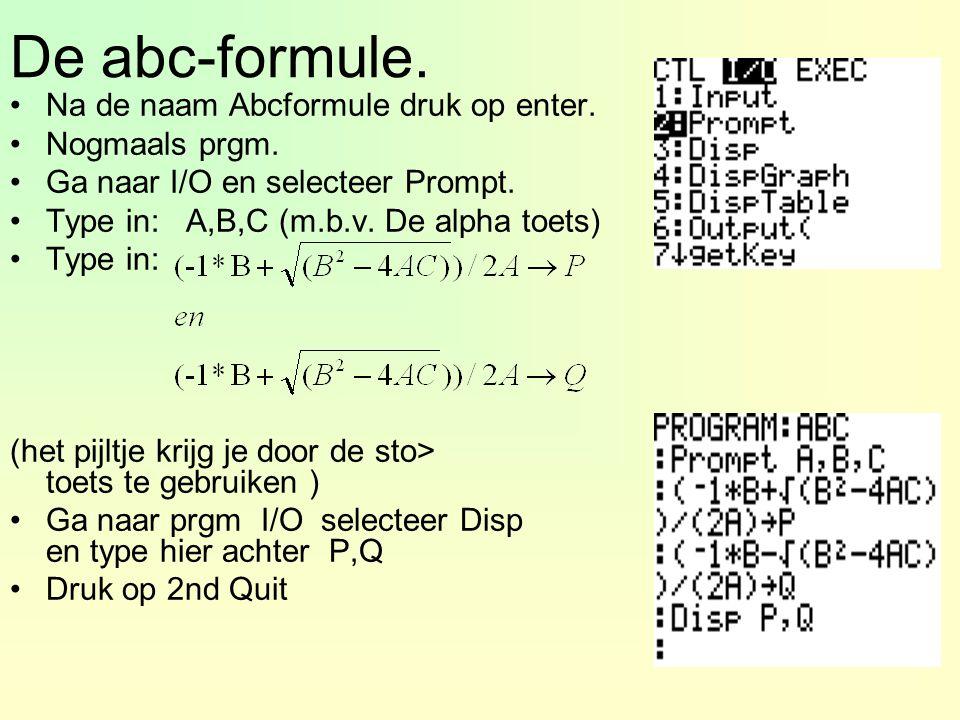 De abc-formule. Na de naam Abcformule druk op enter. Nogmaals prgm. Ga naar I/O en selecteer Prompt. Type in: A,B,C (m.b.v. De alpha toets) Type in: (