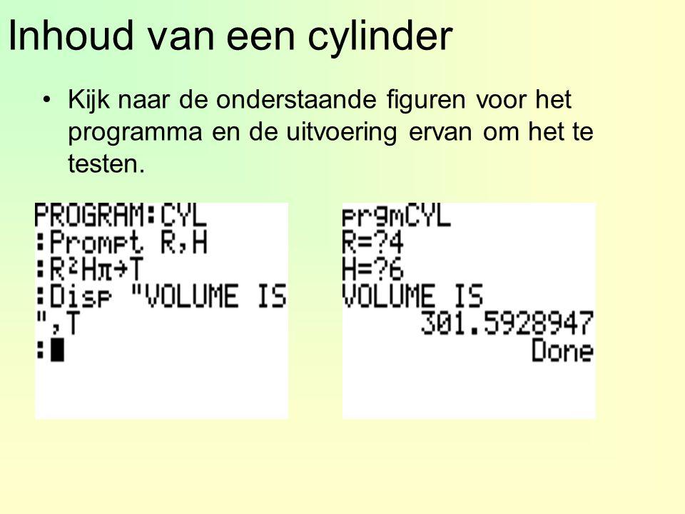 Inhoud van een cylinder Kijk naar de onderstaande figuren voor het programma en de uitvoering ervan om het te testen.