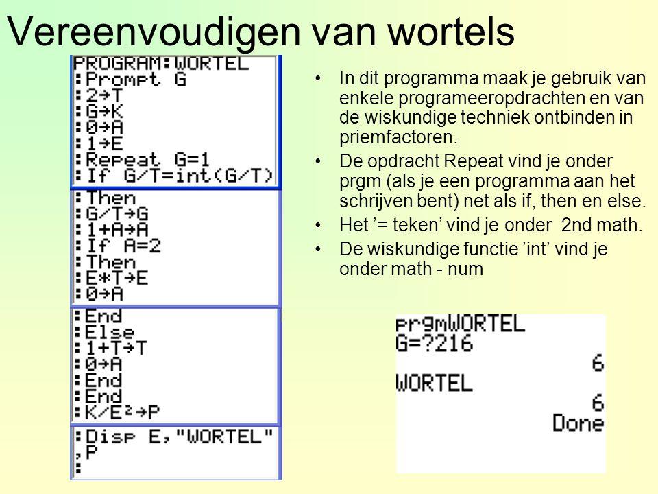 Vereenvoudigen van wortels In dit programma maak je gebruik van enkele programeeropdrachten en van de wiskundige techniek ontbinden in priemfactoren.