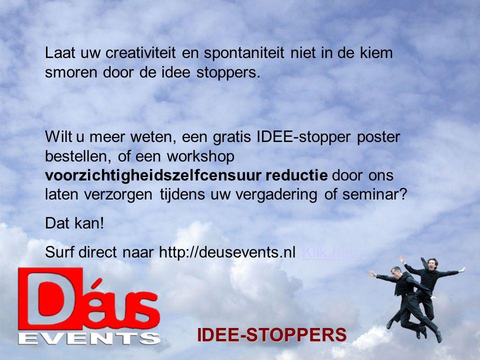 IDEE-STOPPERS Laat uw creativiteit en spontaniteit niet in de kiem smoren door de idee stoppers.